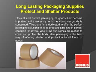 Long Lasting Packaging Supplies Protect and Shelter Products