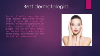 Best dermatologist for best result of skin care treatments.