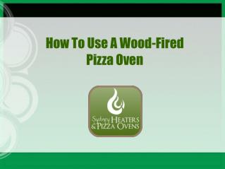 How To Use A Wood-Fired Pizza Oven