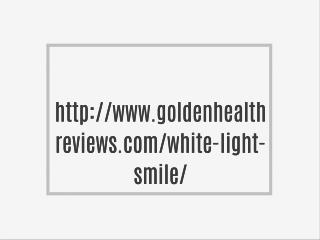Benefit of White Light Smile!
