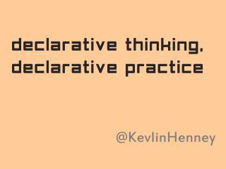 Declarative Thinking, Declarative Practice