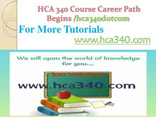 HCA 340 Course Career Path Begins /hca340dotcom