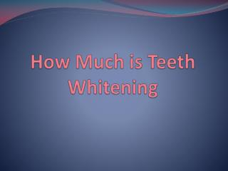 How Much is Teeth Whitening