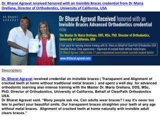 Dr. Bharat Agravat received honored with an Invisible Braces credential from Dr Maria Orellana, Director of Orthodontics