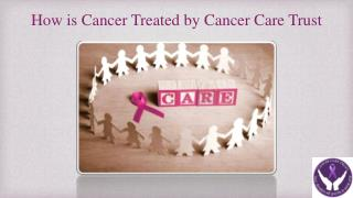 How is Cancer Treated by Cancer Care Trust