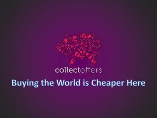 CollectOffers India - Buying the World is Cheaper Here