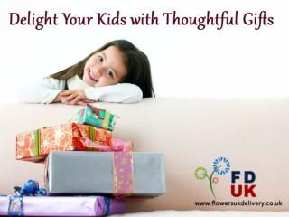 Delight your Kids with Thoughtful Gifts