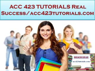 ACC 423 TUTORIALS Real Success/acc423tutorials.com