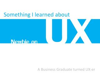 Newbie UX: Something I learned about UX (Business vs Design)
