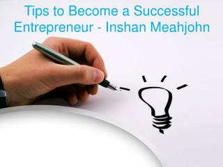 Tips to Become a Successful Entrepreneur - Inshan Meahjohn