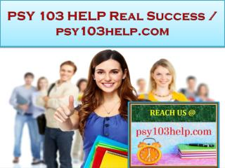 PSY 103 HELP Real Success / psy103help.com