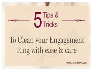 To clean  your engagement ring with ease & Care