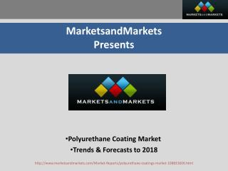 Polyurethane Coating Market - Trends & Forecasts to 2018