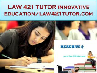 LAW 421 TUTOR innovative education/law421tutor.com