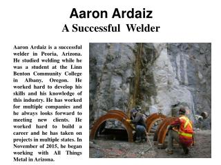 Aaron Ardaiz - A Successful  Welder