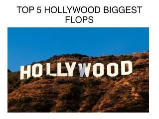 top 5 hollywood movies biggest flop