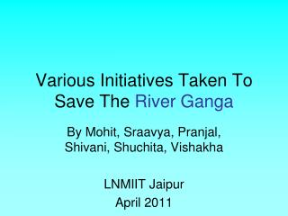 Various Initiatives Taken To Save The  River Ganga