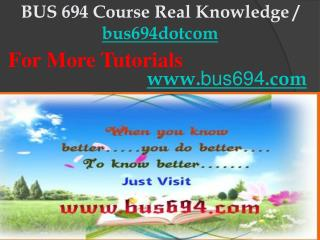 BUS 694 Course Real Knowledge / bus694dotcom
