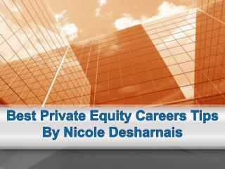 Best Private Equity Careers Tips By Nicole Desharnais