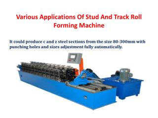 Various Applications Of Stud And Track Roll Forming Machine
