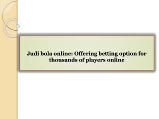 Judi bola online Offering betting option for thousands of players online