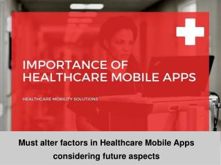 Must Alter components in Healthcare Mobile Apps looking to future facets