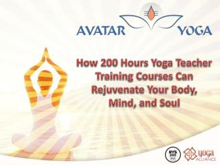 How 200 Hours Yoga Teacher Training Courses Can Rejuvenate Your Body, Mind, And Soul