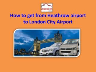 How to get from Heathrow airport to London City Airport