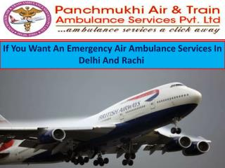 If you want an emergency air ambulance services in  Delhi And Rachi
