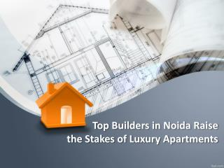 Top Builders in Noida Raise the Stakes of Luxury Apartments