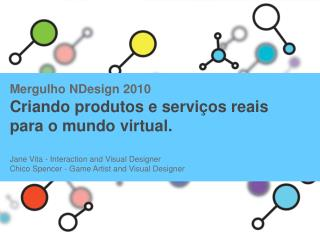 Criando produtos e servi�os reais para o mundo virtual.