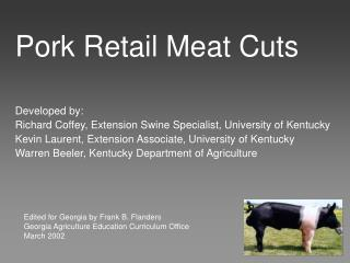 Developed by: Richard Coffey, Extension Swine Specialist, University of Kentucky Kevin Laurent, Extension Associate, Uni
