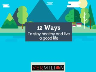 12 Ways to Stay Healthy and Live a Good Life