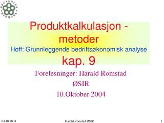 Produktkalkulasjon - metoder Hoff: Grunnleggende bedriftsøkonomisk analyse kap. 9