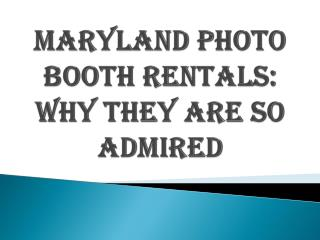Maryland Photo Booth Rentals: Why They Are So Admired