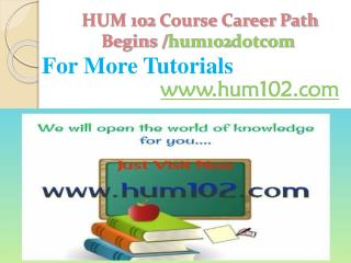 HUM 102 Course Career Path Begins /hum102dotcom