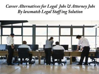 Career Alternatives for Legal  Jobs & Attorney Jobs By lawmatch Legal Staffing Solution