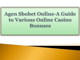 Agen Sbobet Online-A Guide to Various Online Casino Bonuses