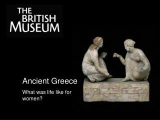 Ancient Greece What was life like for women
