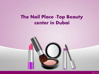 The Nail Place -Top Beauty center in Dubai
