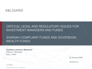 CRITICAL LEGAL AND REGULATORY ISSUES FOR INVESTMENT MANAGERS AND FUNDS SHARIAH COMPLIANT FUNDS AND SOVEREIGN WEALTH FUND