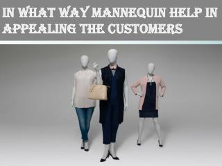 In what way mannequin help in appealing the customers