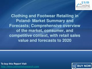 Clothing and Footwear Retailing in Poland Market forecasts to 2020: JSB Market Research