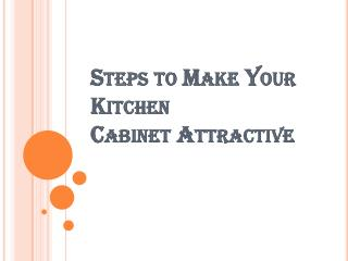 How to Make Your Kitchen Cabinet Attractive?
