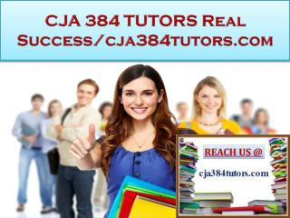 CJA 384 TUTORS Real Success/cja384tutors.com