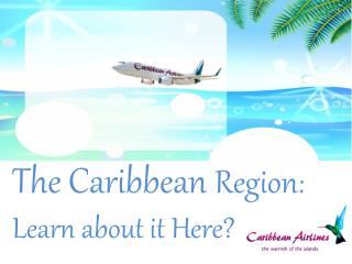 Learn More About the Caribbean Region in this Presentation
