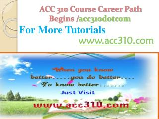 ACC 310 Course Career Path Begins /acc310dotcom