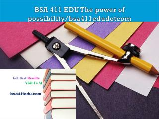 BSA 411 EDU The power of possibility/bsa411edudotcom