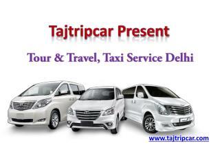 Tajtripcar - Delhi to Agra Taxi | Delhi to Shimla Taxi | Delhi to Haridwar Taxi