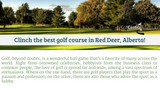 Clinch the best golf course in Red Deer, Alberta!